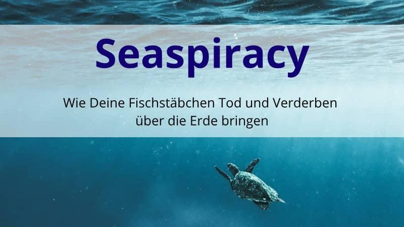Seaspiracy: Wie Deine Fischstäbchen Tod und Verderben über die Erde bringen